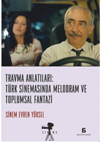 Trauma Narratives: Melodrama and Social Fantasy in Turkish Cinema (Turkish Book)